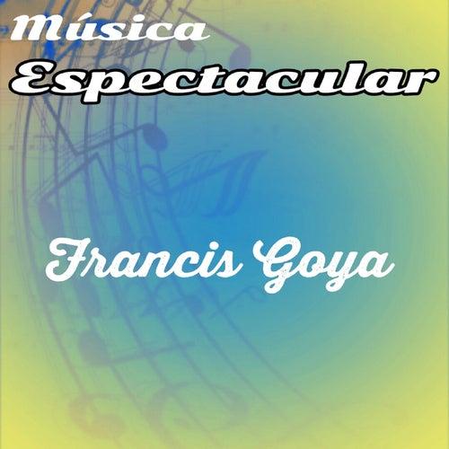 Play & Download Música Espectacular, Francis Goya by Francis Goya | Napster