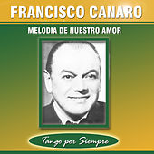 Play & Download Melodía de Nuestro Amor by Francisco Canaro | Napster