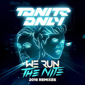 Play & Download We Run the Night (2016 Remixes) by Tonite Only | Napster