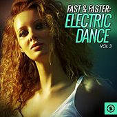 Fast & Faster: Electric Dance, Vol. 3 by Various Artists