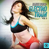 Dance Noise: Electro Train, Vol. 3 by Various Artists