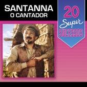 Play & Download 20 Super Sucessos Santanna o Cantador by Santana | Napster