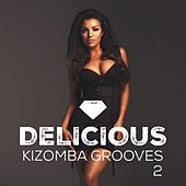 Play & Download Delicious Kizomba Grooves, Vol. 2 by Various Artists | Napster