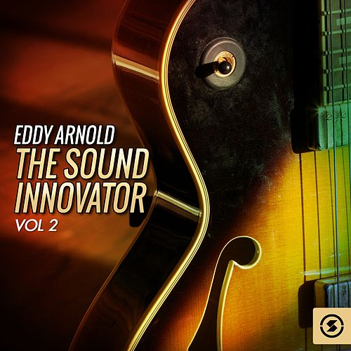 Play & Download The Sound Innovator, Vol. 2 by Eddy Arnold | Napster
