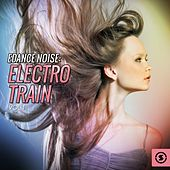 Play & Download Dance Noise: Electro Train, Vol. 1 by Various Artists | Napster