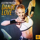 Electro Pride: Dance Love, Vol. 1 by Various Artists