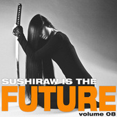 Sushiraw Is the Future, Vol. 8 by Various Artists