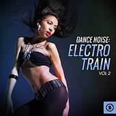 Dance Noise: Electro Train, Vol. 2 by Various Artists