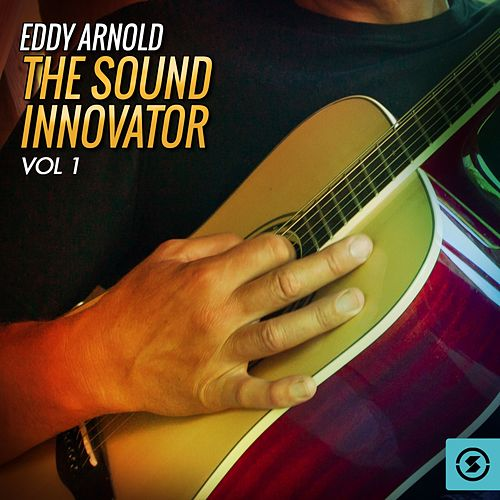 Play & Download The Sound Innovator, Vol. 1 by Eddy Arnold | Napster