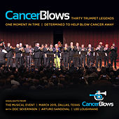 Play & Download Cancer Blows: Thirty Trumpet Legends, One Moment in Time, Determined to Help Blow Cancer Away by Various Artists | Napster