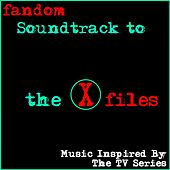 Play & Download Fandom Soundtrack to the X-Files (Music Inspired by the TV Series) by Various Artists | Napster