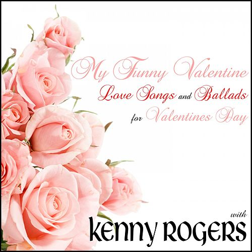 Play & Download My Funny Valentine: Love Songs and Ballads for Valentines Day with Kenny Rogers by Kenny Rogers | Napster