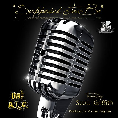 Play & Download Supposed to Be  (feat. Scott Griffith) by Dat A.L.C. | Napster