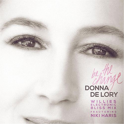 Play & Download Be the Change (Willies Electronic Bliss Mix) [feat. Niki Haris] by Donna De Lory | Napster