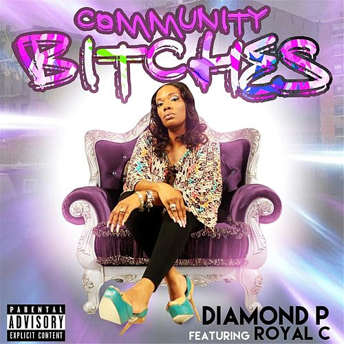 Play & Download Community Bitches (feat. Royal C) by Diamond P | Napster