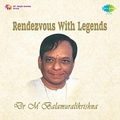 Play & Download Rendezvous with Legends - Dr. M. Balamuralikrishna by Dr. M. Balamuralikrishna | Napster