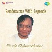 Rendezvous with Legends - Dr. M. Balamuralikrishna by Dr. M. Balamuralikrishna
