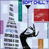 Play & Download Soft Chill, 7 (The Cocktails Chill Collection) by Various Artists | Napster