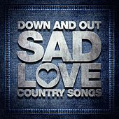 Down and Out Sad Love Country Songs by Various Artists