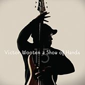 A Show of Hands 15 by Victor Wooten