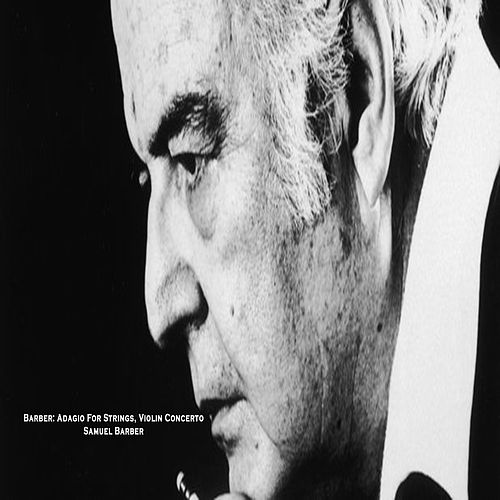 Play & Download Barber: Adagio For Strings, Violin Concerto - Samuel Barber by Samuel Barber | Napster