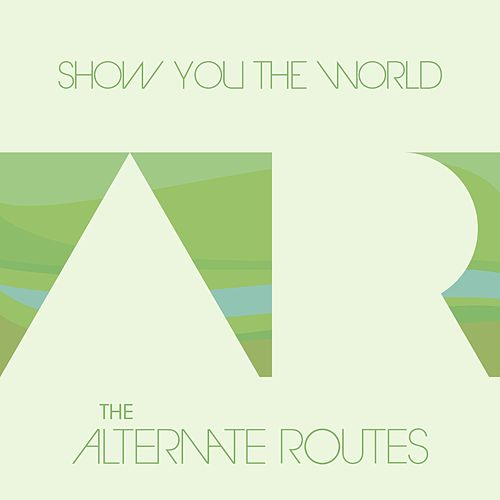 Play & Download Show You the World by The Alternate Routes | Napster