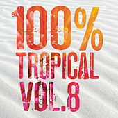 Play & Download 100% Tropical, Vol. 8 by Various Artists | Napster