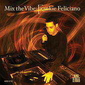Mix the Vibe: Frankie Feliciano by Various Artists