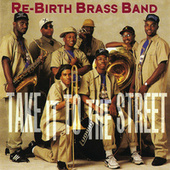 Play & Download Take It To The Street by Rebirth Brass Band | Napster