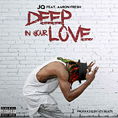 Play & Download Deep in Your Love (Radio Version) [feat. Aaron Fresh] - Single by JQ | Napster