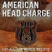 Let All The World Believe by American Head Charge