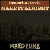 Play & Download Make It Alright by Demarkus Lewis | Napster