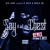 Play & Download Say It wit Cha Chest (Remix) [feat. C Hecc, R Beta & Dosia Bo] - Single by Big June | Napster