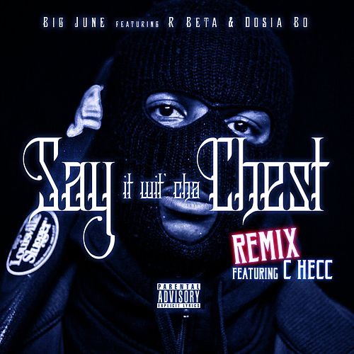 Say It wit Cha Chest (Remix) [feat. C Hecc, R Beta & Dosia Bo] - Single by Big June