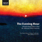 Play & Download The Evening Hour: British Choral Music from the 16th and 20th Centuries by Various Artists | Napster