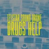 Drugs Help by Telstar Sound Drone