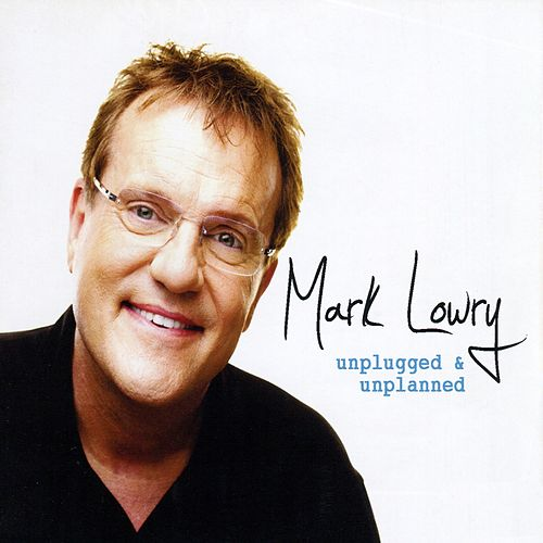 Play & Download Unplugged & Unplanned by Mark Lowry | Napster