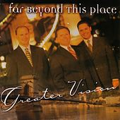 Play & Download Far Beyond This Place by Greater Vision | Napster