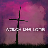 Watch The Lamb by Various Artists