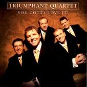 You Gotta Love It! by Triumphant Quartet