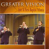 Live At First Baptist Atlanta by Greater Vision