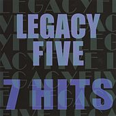 Play & Download 7 Hits by Legacy Five | Napster