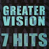 Play & Download 7 Hits by Greater Vision | Napster