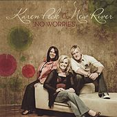 Play & Download No Worries by Karen Peck & New River | Napster