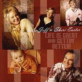 Life Is Great and Gettin' Better! by Jeff and Sheri Easter