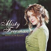 Play & Download What If I'm Right? by Misty Freeman | Napster