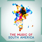 Play & Download The Music of South America by Various Artists | Napster