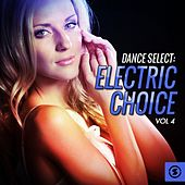 Play & Download Dance Select: Electric Choice, Vol. 4 by Various Artists | Napster