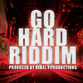 Play & Download Go Hard Riddim by Various Artists | Napster