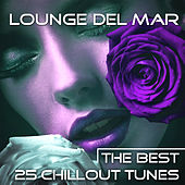 Play & Download Lounge del Mar: the Best 25 Chillout Tunes for Relaxation and Sensual Times, Chill Vibes for Background Music for Hotel and Bar by Various Artists | Napster